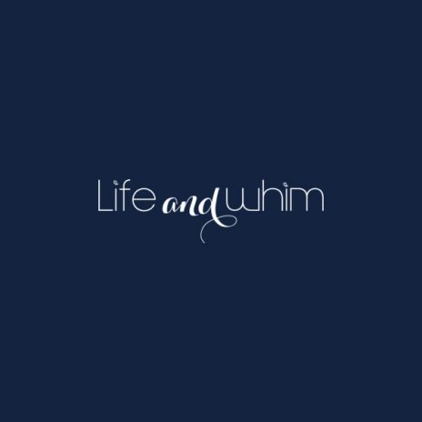 Life and Whim