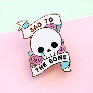 Sad to the Bone Enamel Pin
