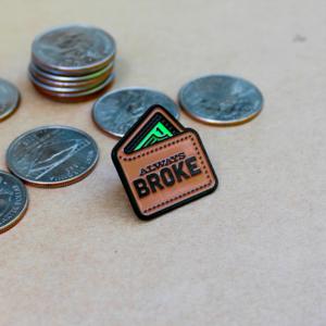 Always Broke Enamel Pin