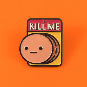 Kill Me Enamel Pin