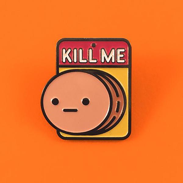 Kill Me Enamel Pin