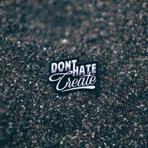Don't Hate Create Enamel Pin